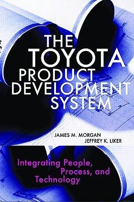 The Toyota Product Development System By Morgan, James M./ Liker, Jeffrey K.