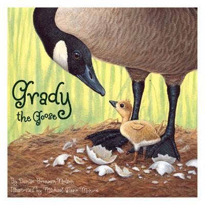 Grady the Goose By Brennan-Nelson, Denise/ Monroe, Michael Glenn (ILT)